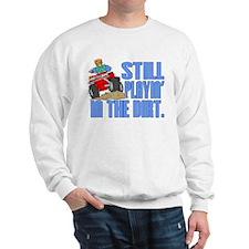 Still Playin' in the Dirt Sweatshirt