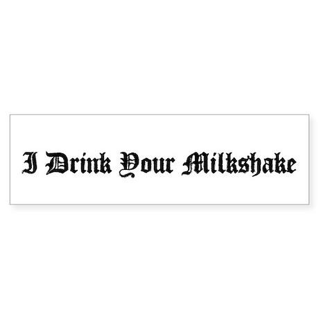 I Drink Your Milkshake Bumper Sticker