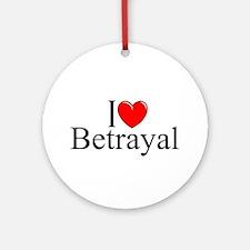 """""""I Love Betrayal"""" Ornament (Round)"""