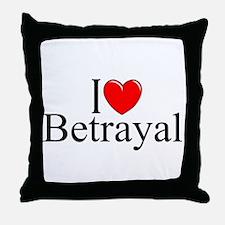 """""""I Love Betrayal"""" Throw Pillow"""