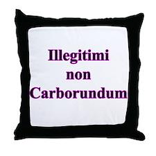 Non Carborundum Throw Pillow