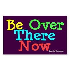 Be Over There Now (bumper sticker)