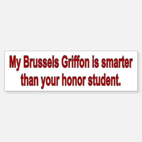 Brussels Griffon is smarter Bumper Bumper Bumper Sticker
