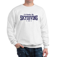 I'd Rather be Skydiving Sweatshirt