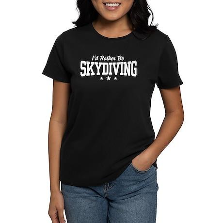 I'd Rather be Skydiving Women's Dark T-Shirt