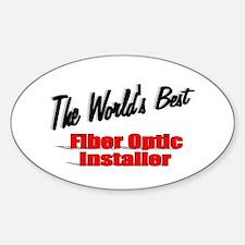 """The World's Best Fiber Optic Installer"" Decal"