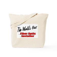"""""""The World's Best Fiber Optic Installer"""" Tote Bag"""
