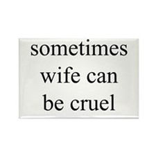 """""""Sometimes Wife Can Be Cruel"""" Rectangle Magnet"""