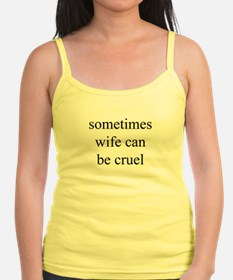 """Sometimes Wife Can Be Cruel"" Jr.Spaghetti Strap"