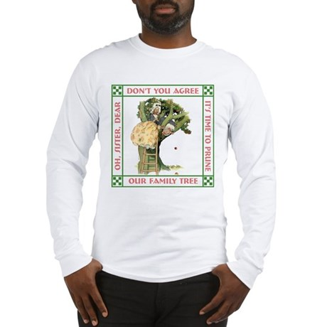 PRUNING THE FAMILY TREE Long Sleeve T-Shirt