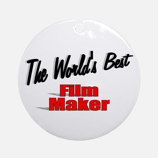"""The World's Best Film Maker"" Ornament (Round)"