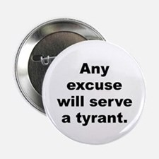 """Any excuse will serve a tyrant 2.25"""" Button"""