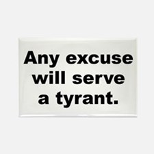 Any excuse will serve a tyrant Rectangle Magnet