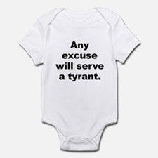 Any excuse will serve a tyrant Infant Bodysuit