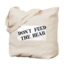 Don't feed the bear Tote Bag