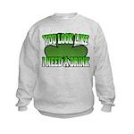 You Look Like I Need a Drink Kids Sweatshirt