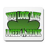 You Look Like I Need a Drink Mousepad