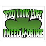 You Look Like I Need a Drink Small Poster