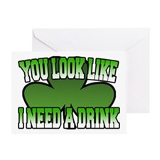 You Look Like I Need a Drink Greeting Card