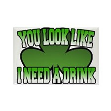 You Look Like I Need a Drink Rectangle Magnet