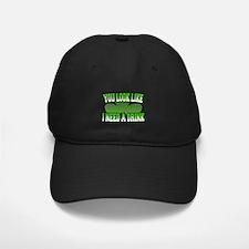 You Look Like I Need a Drink Baseball Hat