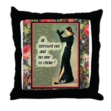 Throw Pillow - All stressed out, no one to choke!
