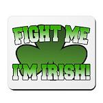 Fight Me I'm Irish Mousepad