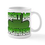 Fight Me I'm Irish Mug