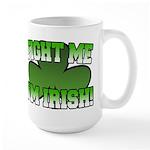 Fight Me I'm Irish Large Mug