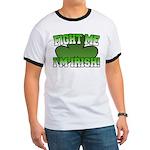 Fight Me I'm Irish Ringer T