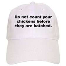 Cool Do not count your chickens before they are hatched Baseball Cap