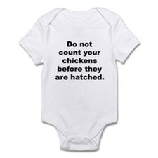 Do not count your chickens before they are hatched Infant Bodysuit