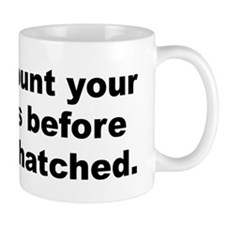Do not count your chickens before they are hatched Mug
