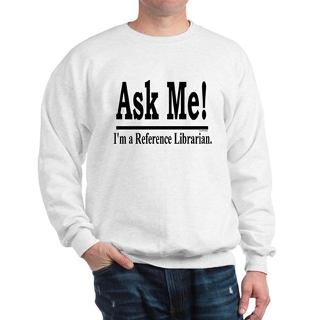 Ask Me! I'm a Reference Libra Sweatshirt