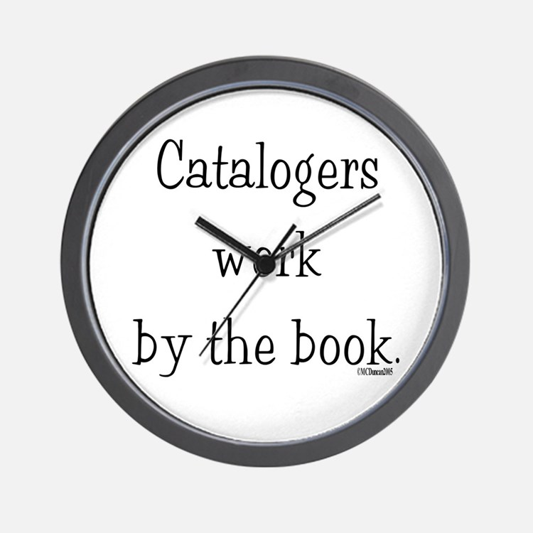 Catalogers work by the book. Wall Clock