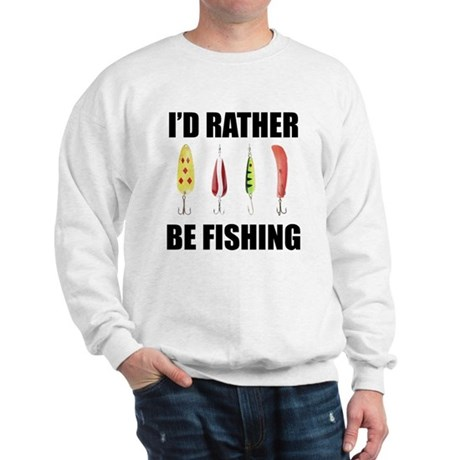 I 39 d rather be fishing sweatshirt for Rather be fishing