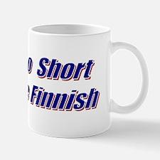 Life's Too Short... Mug