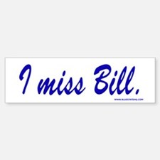 I miss Bill Clinton Bumper Bumper Bumper Sticker