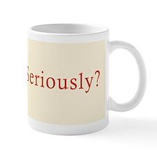 Seriously? Small Mug