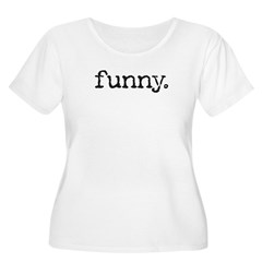 simply stated: funny. T-Shirt