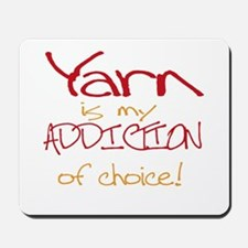 Yarn is my addiction of choic Mousepad