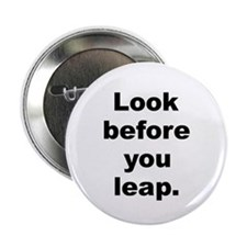 """Look before you leap 2.25"""" Button"""