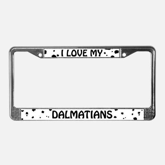 I Love My Dalmatians License Plate Frame