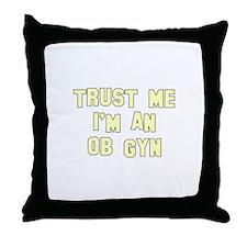 Trust Me I'm an OB-GYN Throw Pillow