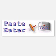 Paste Eater Bumper Bumper Bumper Sticker