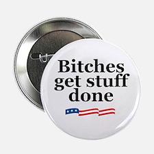 "Bitches get stuff done (no pe 2.25"" Button"
