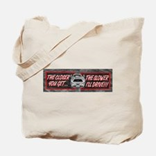 The Closer You Get, The Slowe Tote Bag