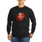 No We Won't Long Sleeve Dark T-Shirt