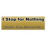 STOP FOR NOTHING Bumper Sticker