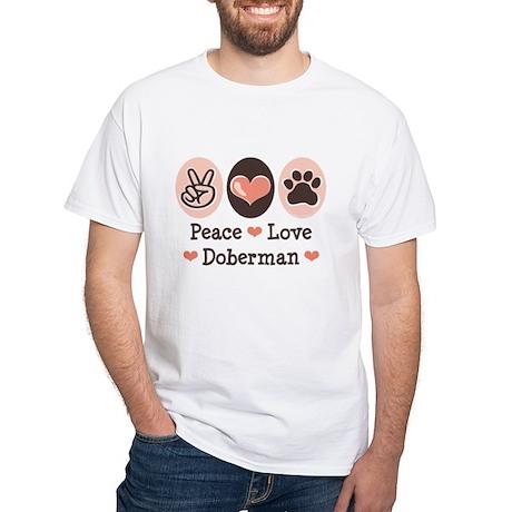Peace Love Doberman Pinscher White T-Shirt